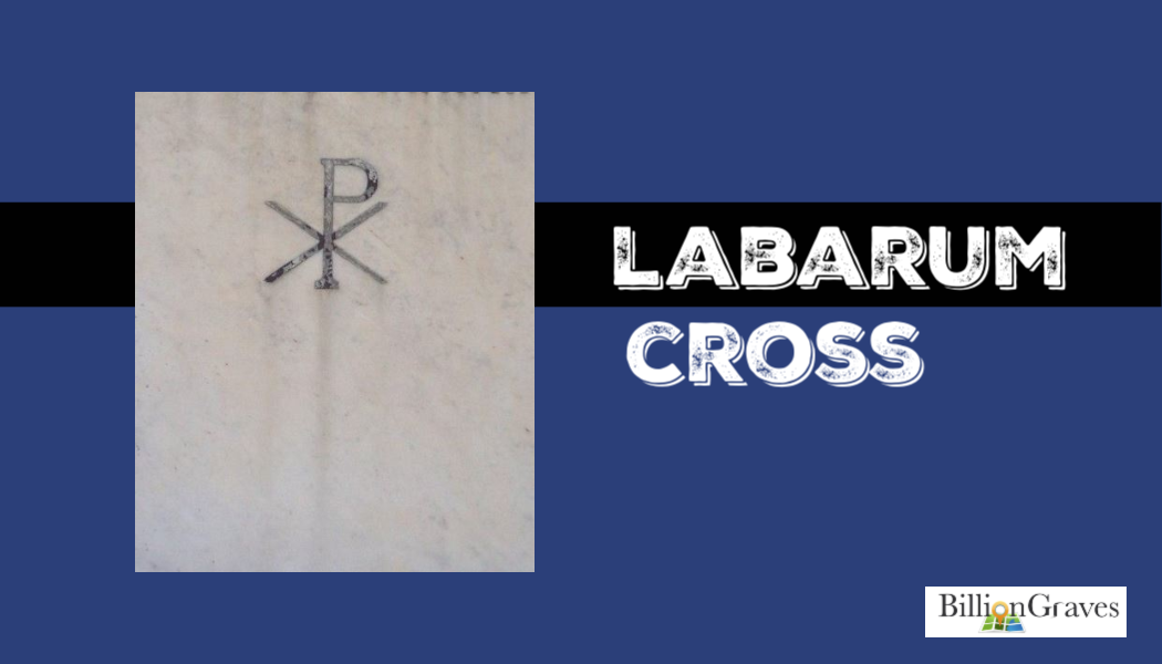 labarum cross, BillionGraves, cemetery, ancestors, genealogy, family history, cemetery documentation, BillionGraves