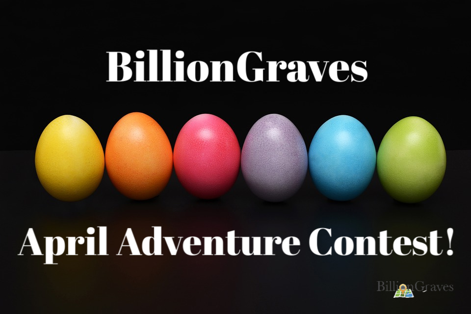 BillionGraves April Adventure Contest