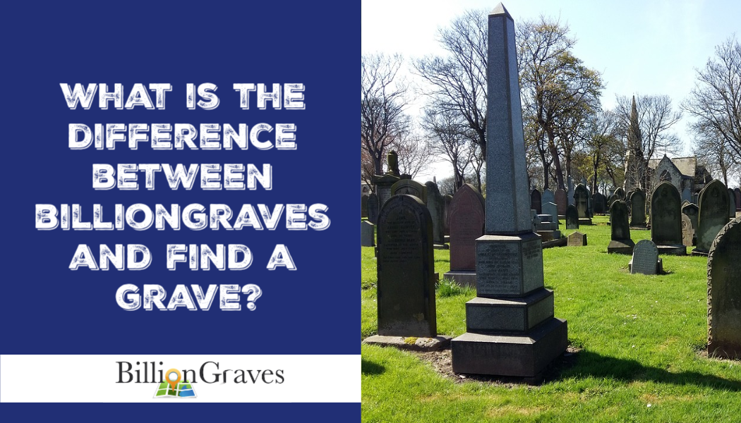 What is the Difference Between BillionGraves and Find A Grave for Researchers?