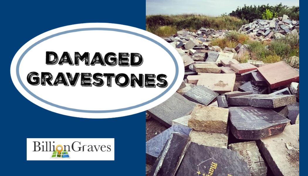 gravestones, BillionGraves, cemetery, grave, damaged gravestones, genealogy, GPS, BillionGraves app, family history, ancestors